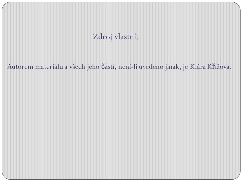 Zdroj vlastní. Autorem materiálu a všech jeho č ástí, není-li uvedeno jinak, je Klára K ř ížová.