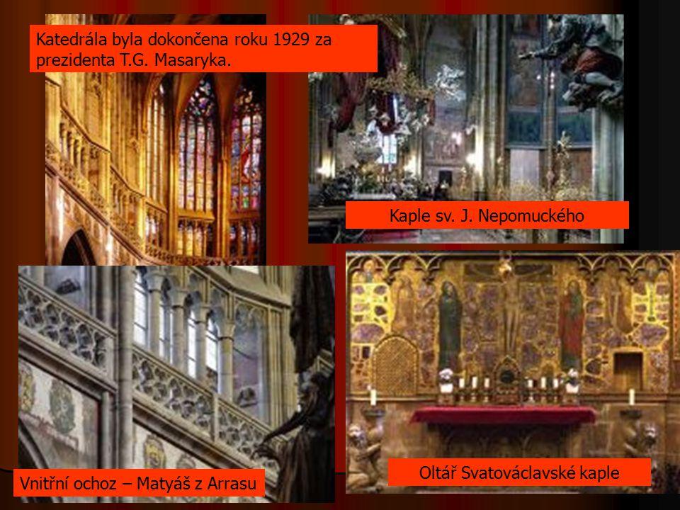 Vnitřní ochoz – Matyáš z Arrasu Oltář Svatováclavské kaple Kaple sv. J. Nepomuckého Katedrála byla dokončena roku 1929 za prezidenta T.G. Masaryka.