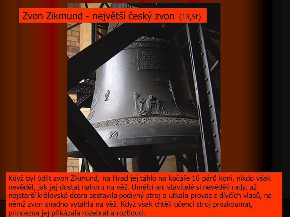 Zvon Zikmund - největší český zvon (13,5t) Když byl odlit zvon Zikmund, na Hrad jej táhlo na kočáře 16 párů koní, nikdo však nevěděl, jak jej dostat n