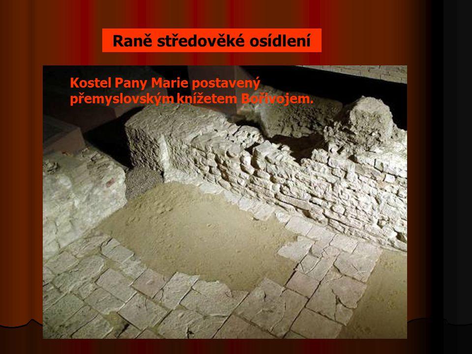 Kostel Pany Marie postavený přemyslovským knížetem Bořivojem. Raně středověké osídlení