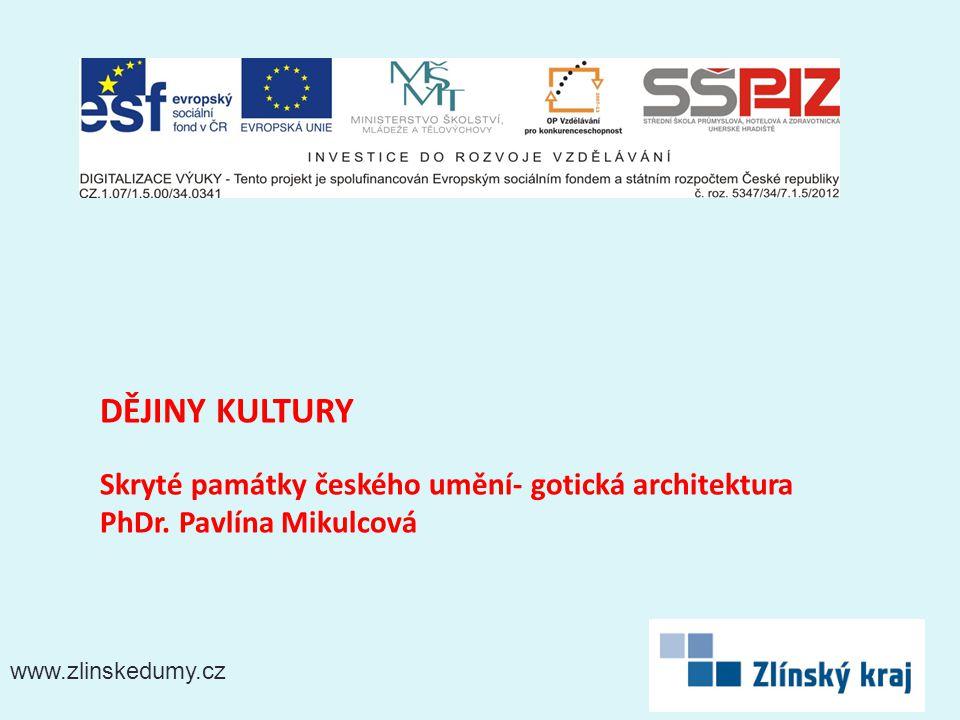 www.zlinskedumy.cz DĚJINY KULTURY Skryté památky českého umění- gotická architektura PhDr.