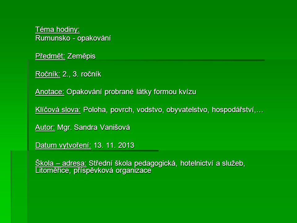 Téma hodiny: Rumunsko - opakování Předmět: Zeměpis Ročník: 2., 3.
