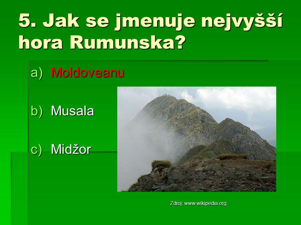 5. Jak se jmenuje nejvyšší hora Rumunska? a)Moldoveanu b)Musala c)Midžor Zdroj: www.wikipedia.org