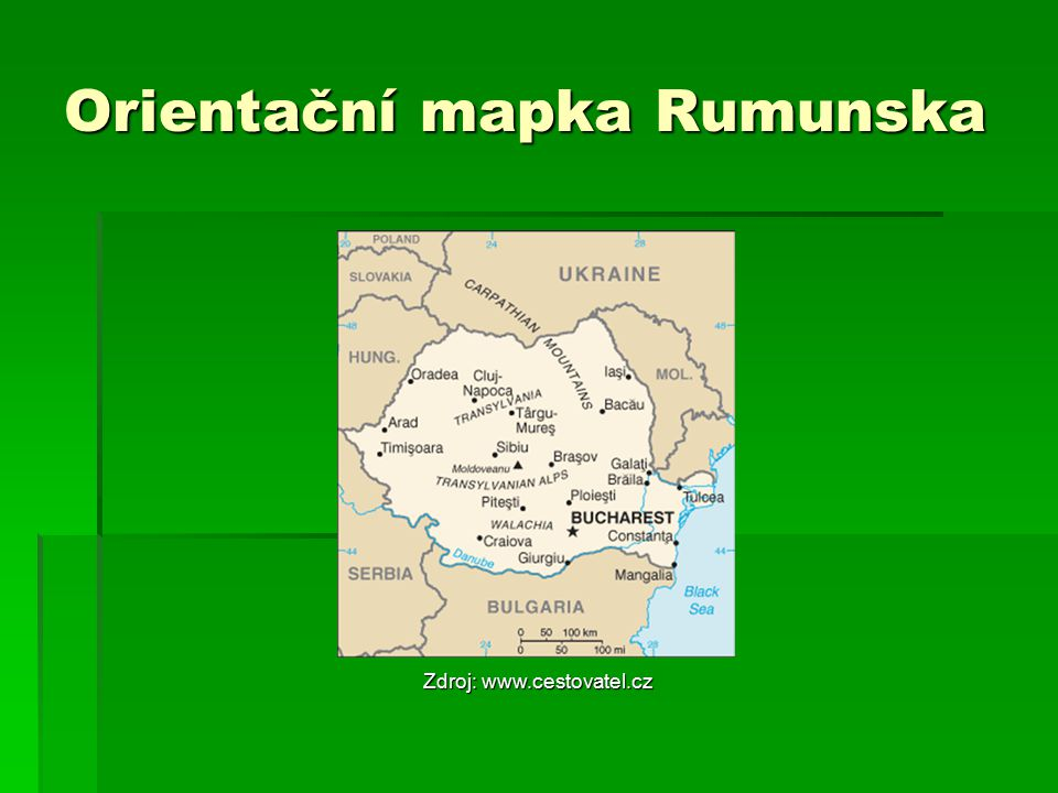 Orientační mapka Rumunska Zdroj: www.cestovatel.cz