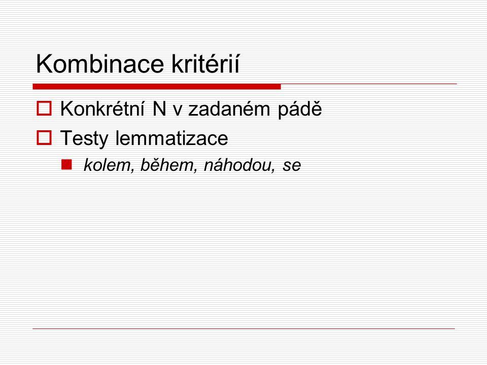 Kombinace kritérií  Konkrétní N v zadaném pádě  Testy lemmatizace kolem, během, náhodou, se