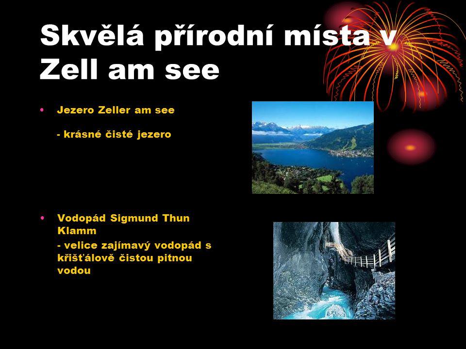 Skvělá přírodní místa v Zell am see Vodopád Sigmund Thun Klamm - velice zajímavý vodopád s křišťálově čistou pitnou vodou Jezero Zeller am see - krásné čisté jezero