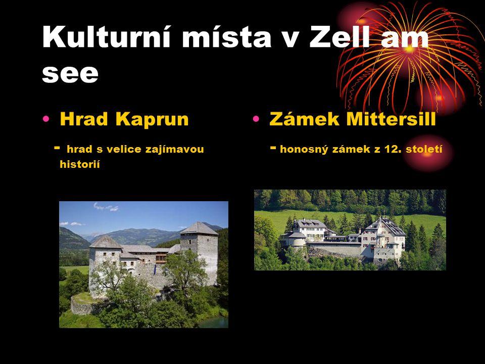 Kulturní místa v Zell am see Hrad Kaprun - hrad s velice zajímavou historií Zámek Mittersill - honosný zámek z 12.