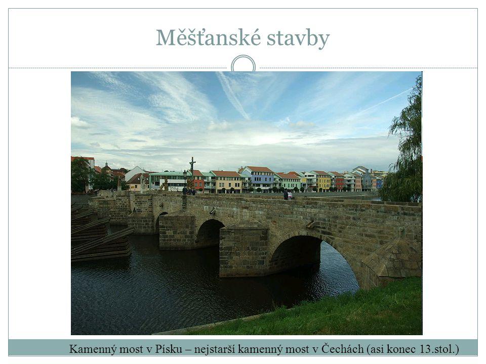 Kamenný most v Písku – nejstarší kamenný most v Čechách (asi konec 13.stol.) Měšťanské stavby