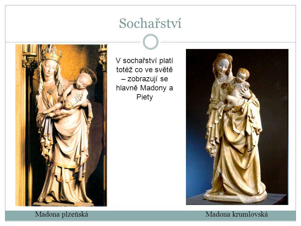 Sochařství Madona plzeňskáMadona krumlovská V sochařství platí totéž co ve světě – zobrazují se hlavně Madony a Piety