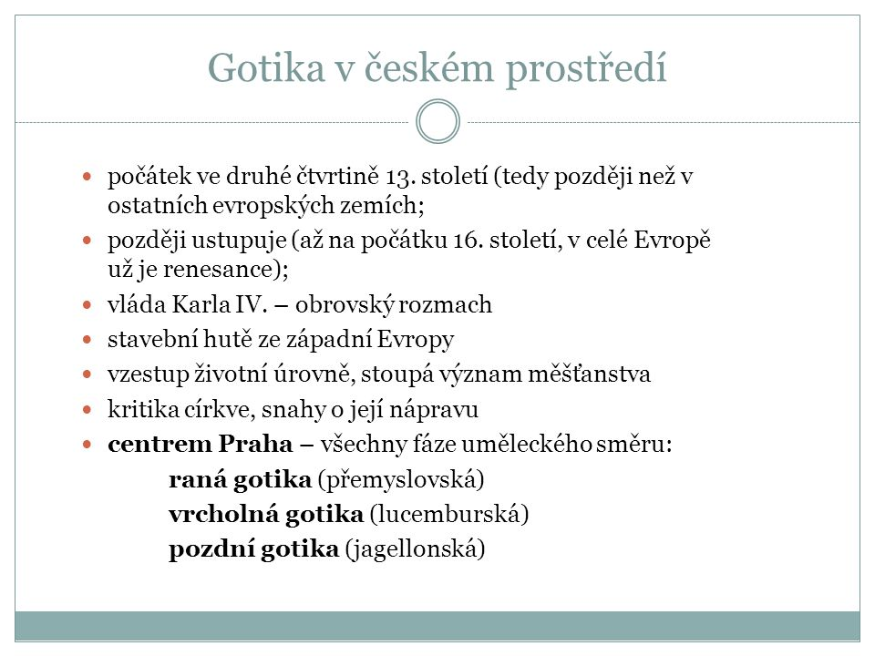 Gotika v českém prostředí počátek ve druhé čtvrtině 13. století (tedy později než v ostatních evropských zemích; později ustupuje (až na počátku 16. s