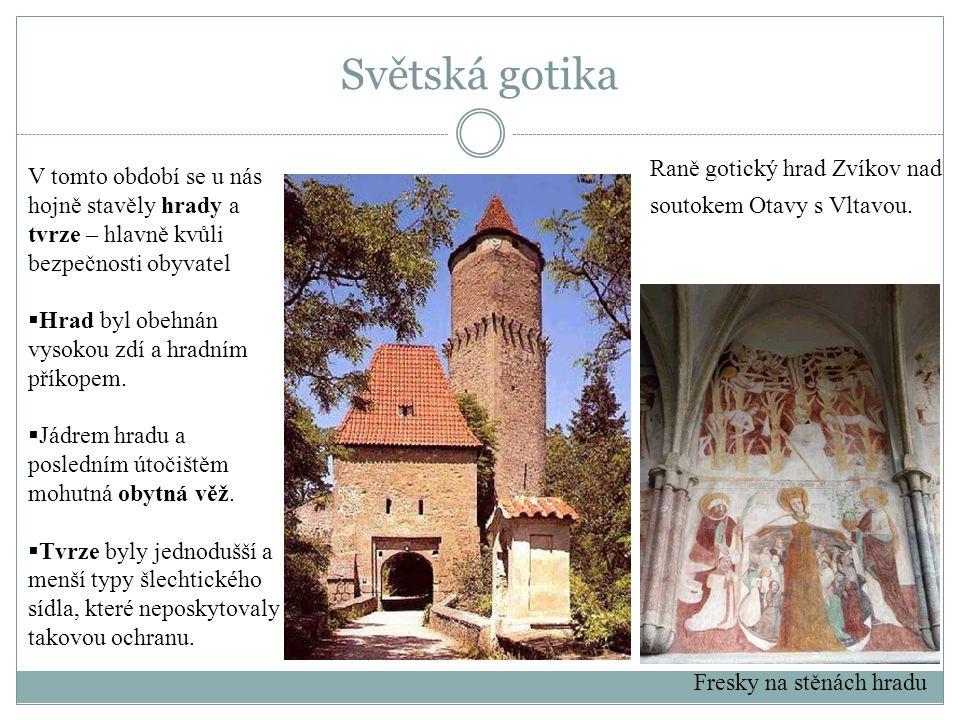 Světská gotika Raně gotický hrad Zvíkov nad soutokem Otavy s Vltavou. Fresky na stěnách hradu V tomto období se u nás hojně stavěly hrady a tvrze – hl