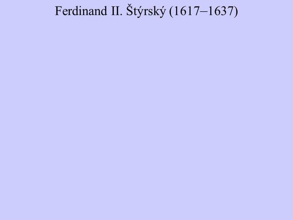 Ferdinand II. Štýrský (1617 – 1637)