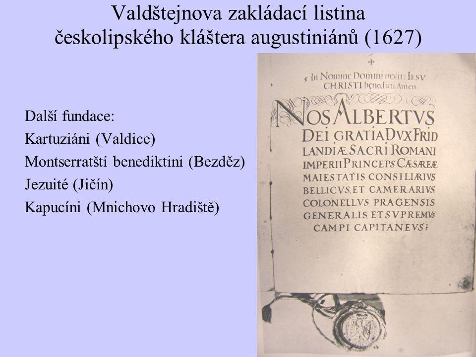 Valdštejnova zakládací listina českolipského kláštera augustiniánů (1627) Další fundace: Kartuziáni (Valdice) Montserratští benediktini (Bezděz) Jezuité (Jičín) Kapucíni (Mnichovo Hradiště)