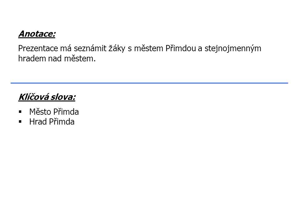 Klíčová slova:  Město Přimda  Hrad Přimda Anotace: Prezentace má seznámit ž áky s městem Přimdou a stejnojmenným hradem nad městem.