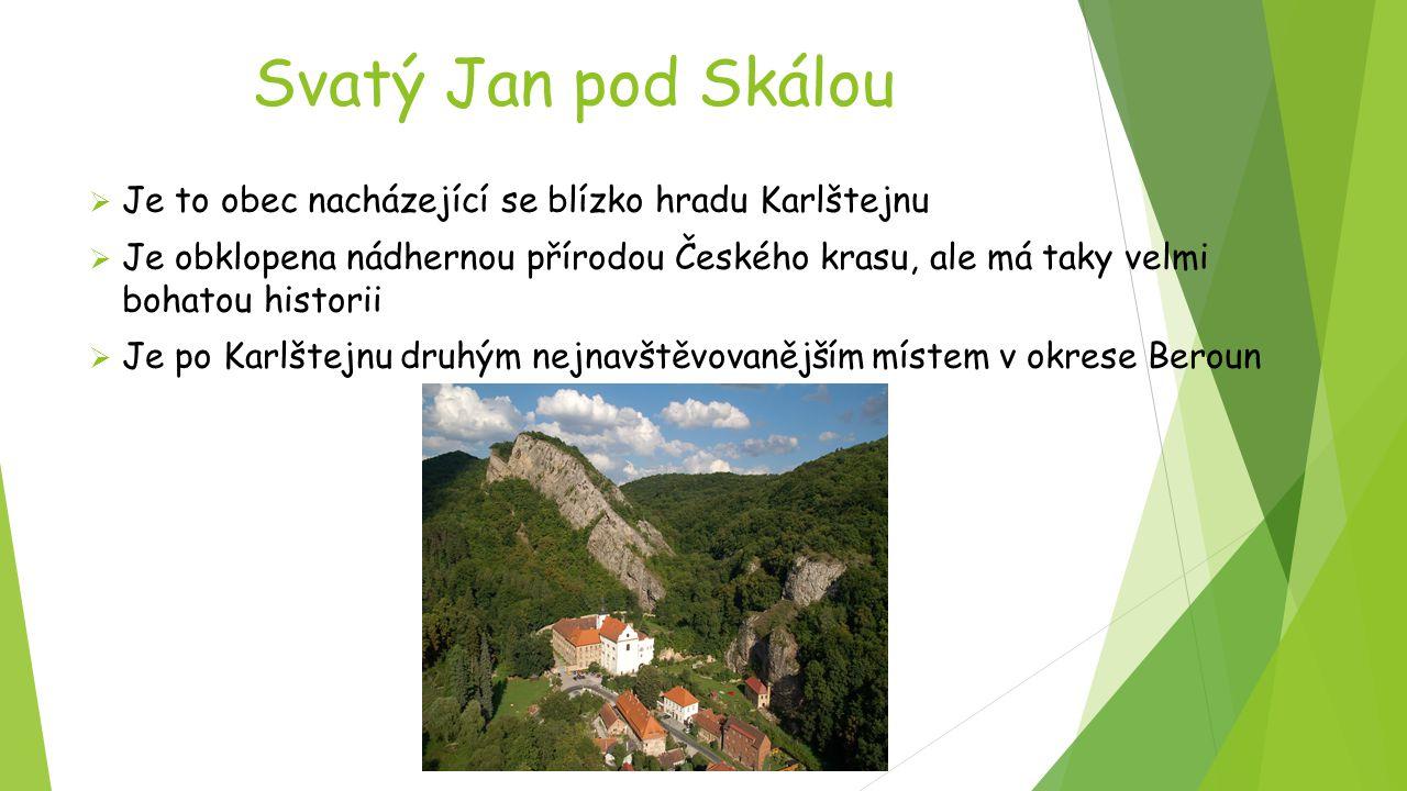 Svatý Jan pod Skálou  Je to obec nacházející se blízko hradu Karlštejnu  Je obklopena nádhernou přírodou Českého krasu, ale má taky velmi bohatou hi