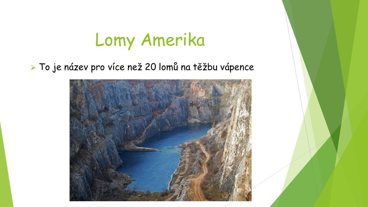 Lomy Amerika  To je název pro více než 20 lomů na těžbu vápence