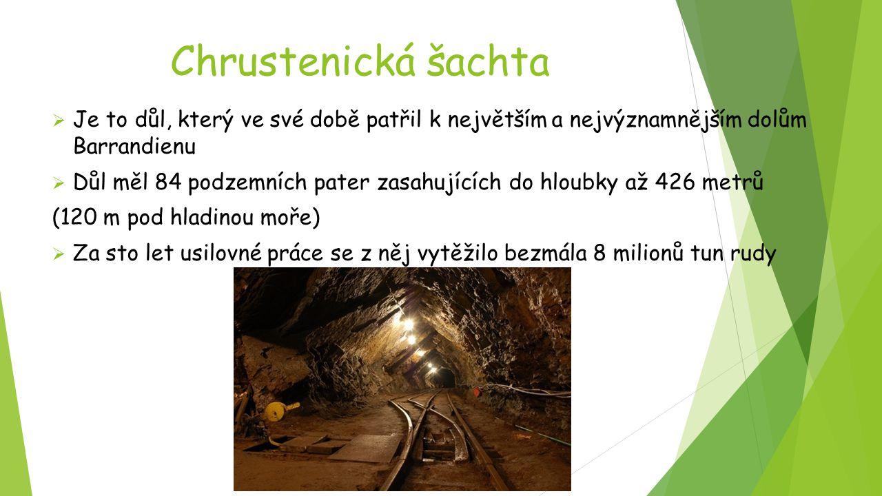 Chrustenická šachta  Je to důl, který ve své době patřil k největším a nejvýznamnějším dolům Barrandienu  Důl měl 84 podzemních pater zasahujících d