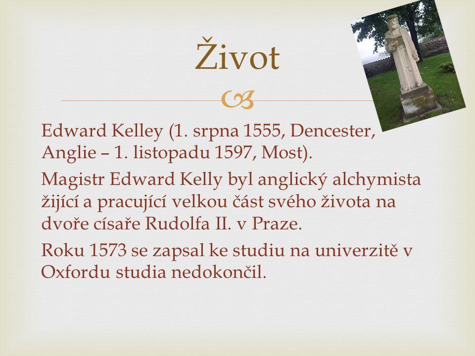  Edward Kelley (1. srpna 1555, Dencester, Anglie – 1. listopadu 1597, Most). Magistr Edward Kelly byl anglický alchymista žijící a pracující velkou č