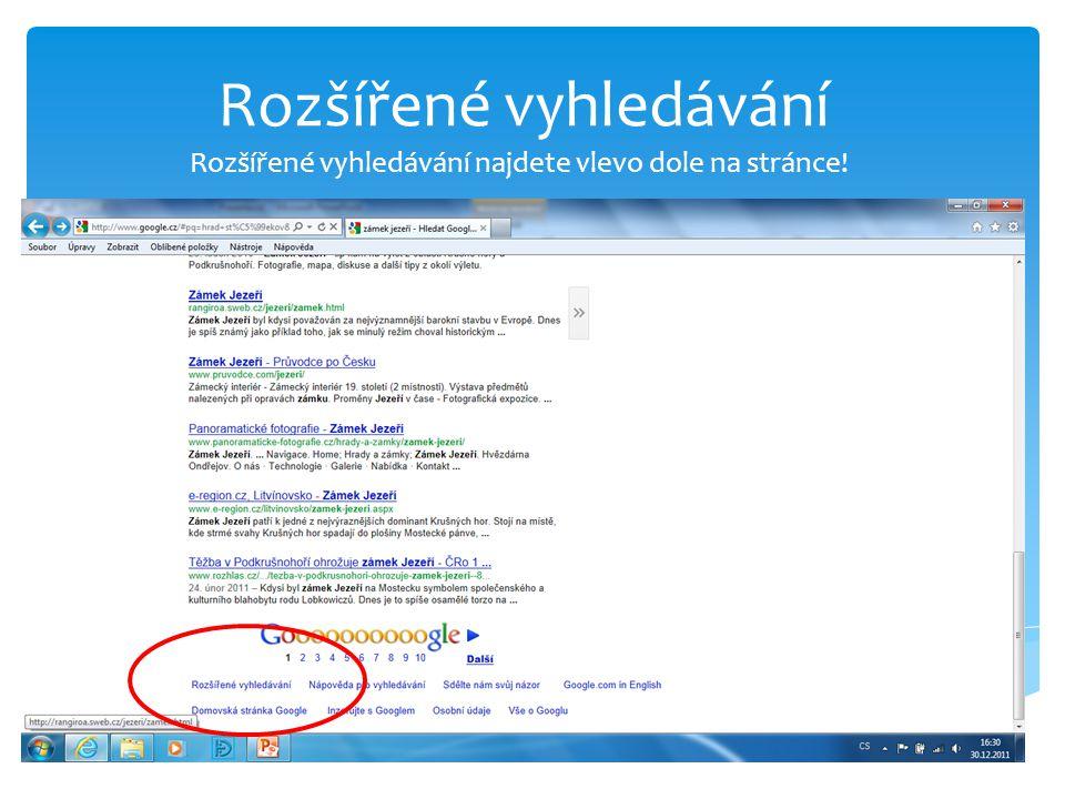 Rozšířené vyhledávání Rozšířené vyhledávání najdete vlevo dole na stránce!