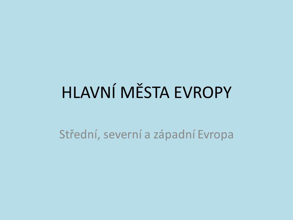 HLAVNÍ MĚSTA EVROPY Střední, severní a západní Evropa