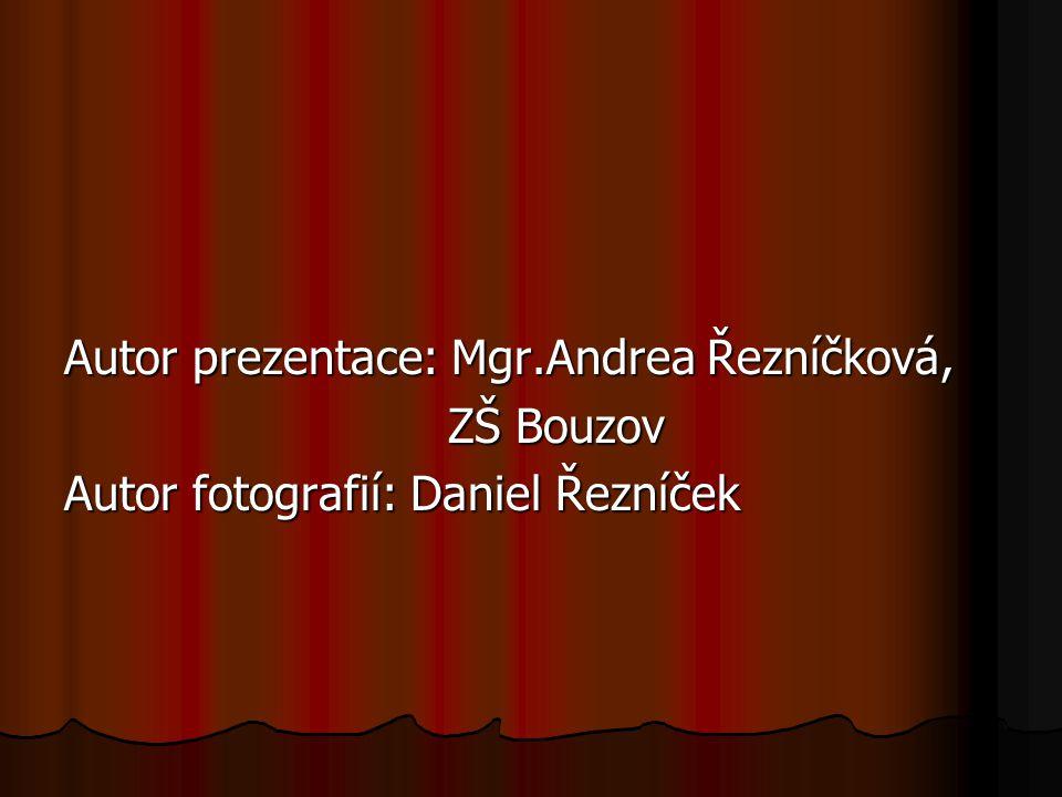 Autor prezentace: Mgr.Andrea Řezníčková, ZŠ Bouzov ZŠ Bouzov Autor fotografií: Daniel Řezníček