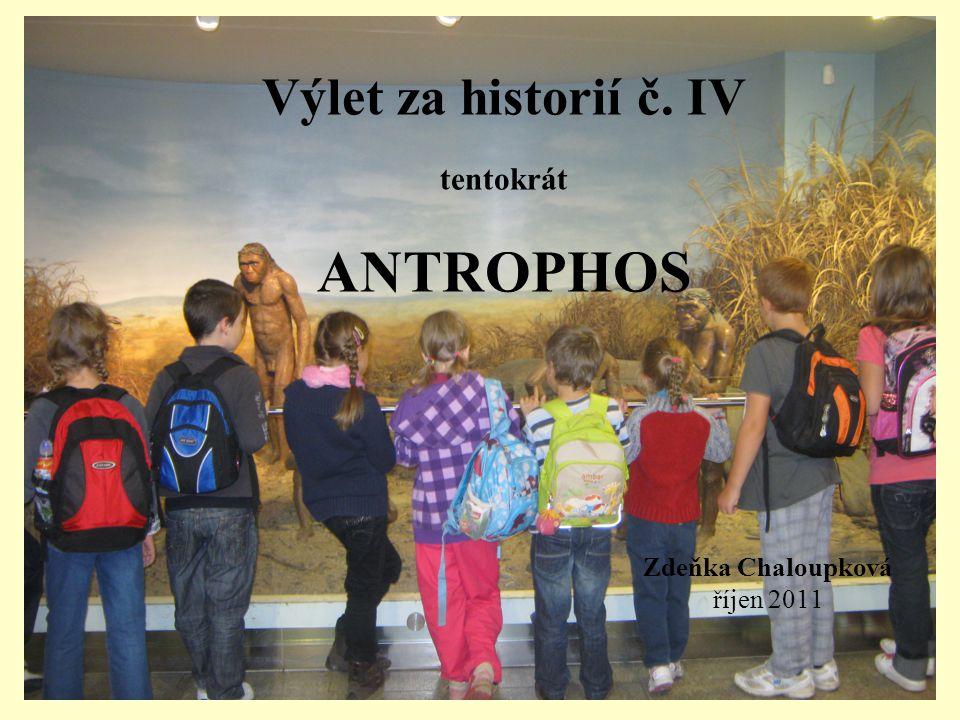 Výlet za historií č. IV tentokrát ANTROPHOS Zdeňka Chaloupková říjen 2011