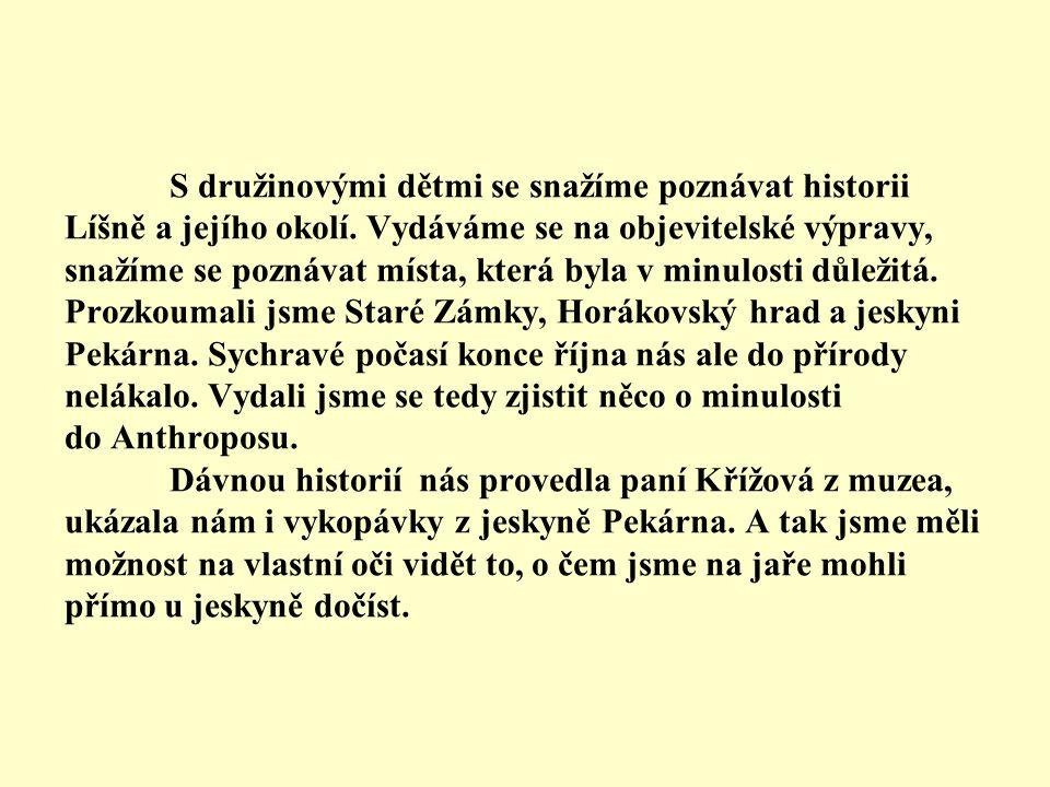 S družinovými dětmi se snažíme poznávat historii Líšně a jejího okolí.