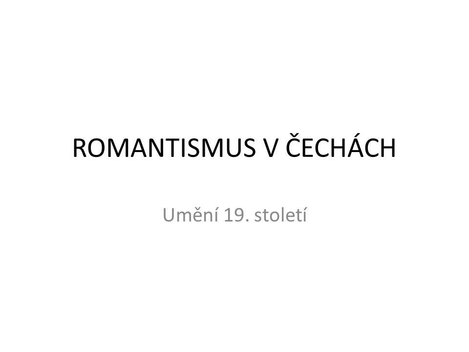 ROMANTISMUS V ČECHÁCH Umění 19. století