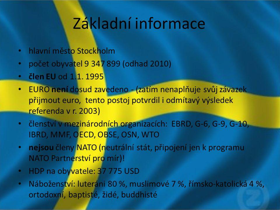 Základní informace hlavní město Stockholm počet obyvatel 9 347 899 (odhad 2010) člen EU od 1.1. 1995 EURO není dosud zavedeno - (zatím nenaplňuje svůj