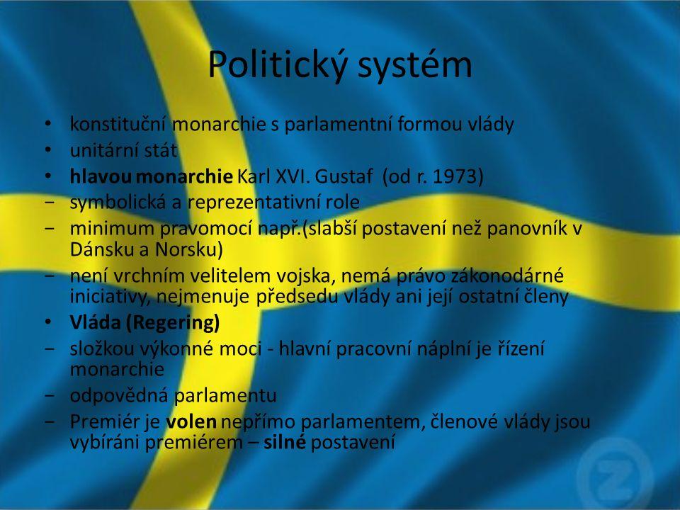 Politický systém konstituční monarchie s parlamentní formou vlády unitární stát hlavou monarchie Karl XVI. Gustaf (od r. 1973) −symbolická a reprezent
