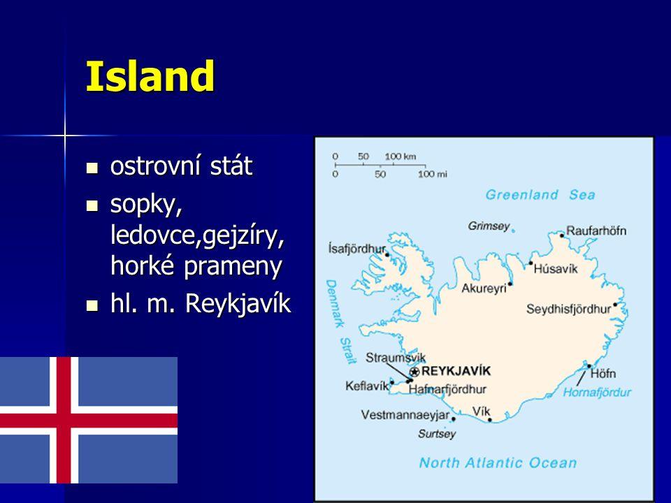 Island ostrovní stát ostrovní stát sopky, ledovce,gejzíry, horké prameny sopky, ledovce,gejzíry, horké prameny hl.