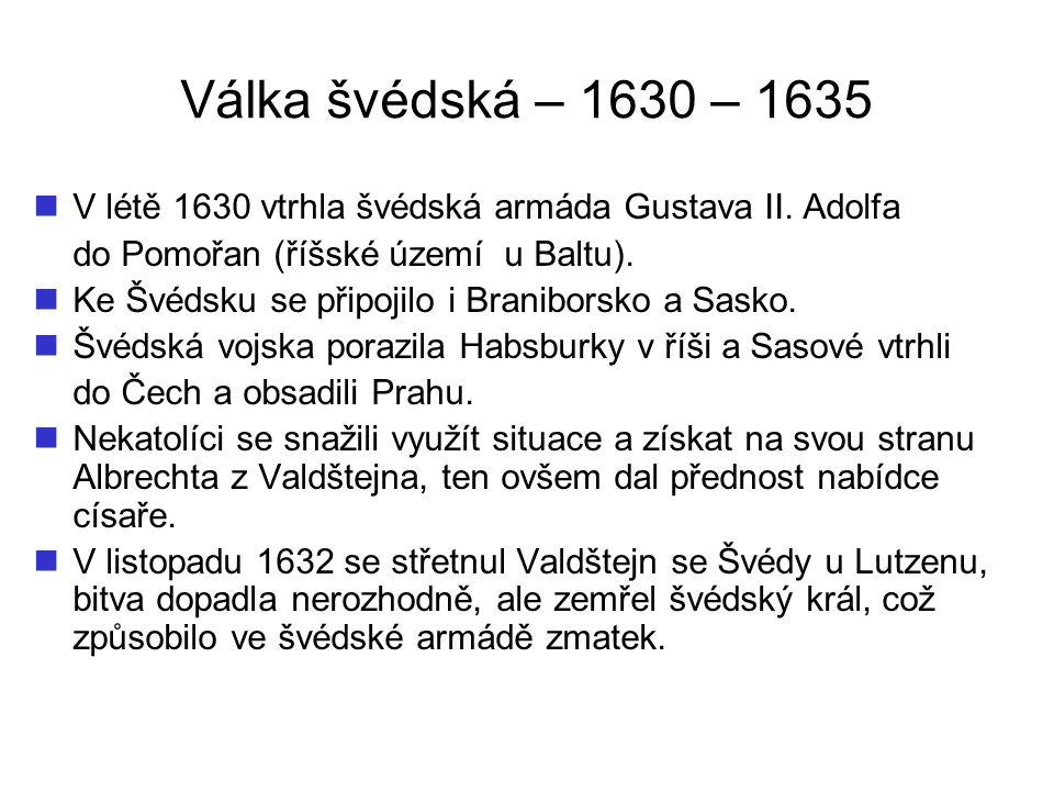 Válka švédská – 1630 – 1635 Valdštejn se snažil využít situace a získat co největší moc, proto začal jednat na obě strany.