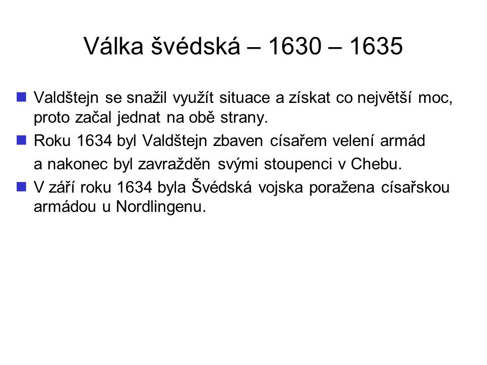 Válka švédská – 1630 – 1635 Obr. 15 – Gustaf II. Adolf Obr. 16 – Torstenson
