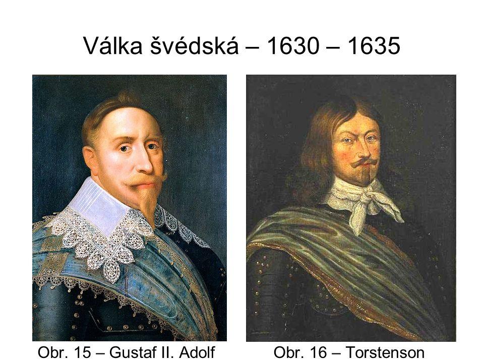 Válka švédsko-francouzská 1635 – 1648 V létě 1635 uzavřelo Sasko s Ferdinandem II.