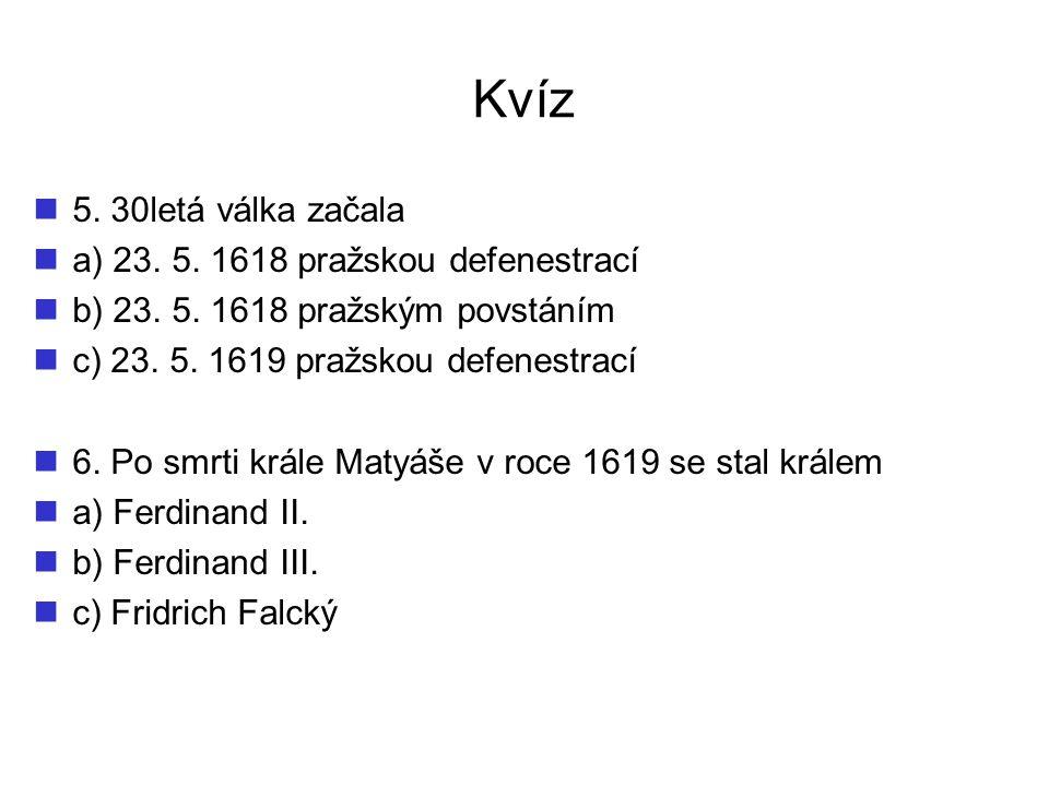Kvíz 7.V bitvě na Bílé hoře roku 1620 zvítězili a) katolíci b) nekatolíci 8.