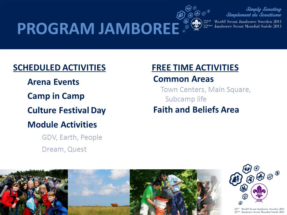 SCHEDULED ACTIVITIES Arena Events Camp in Camp Culture Festival Day Module Activities GDV, Earth, People Dream, Quest FREE TIME ACTIVITIES Common Area