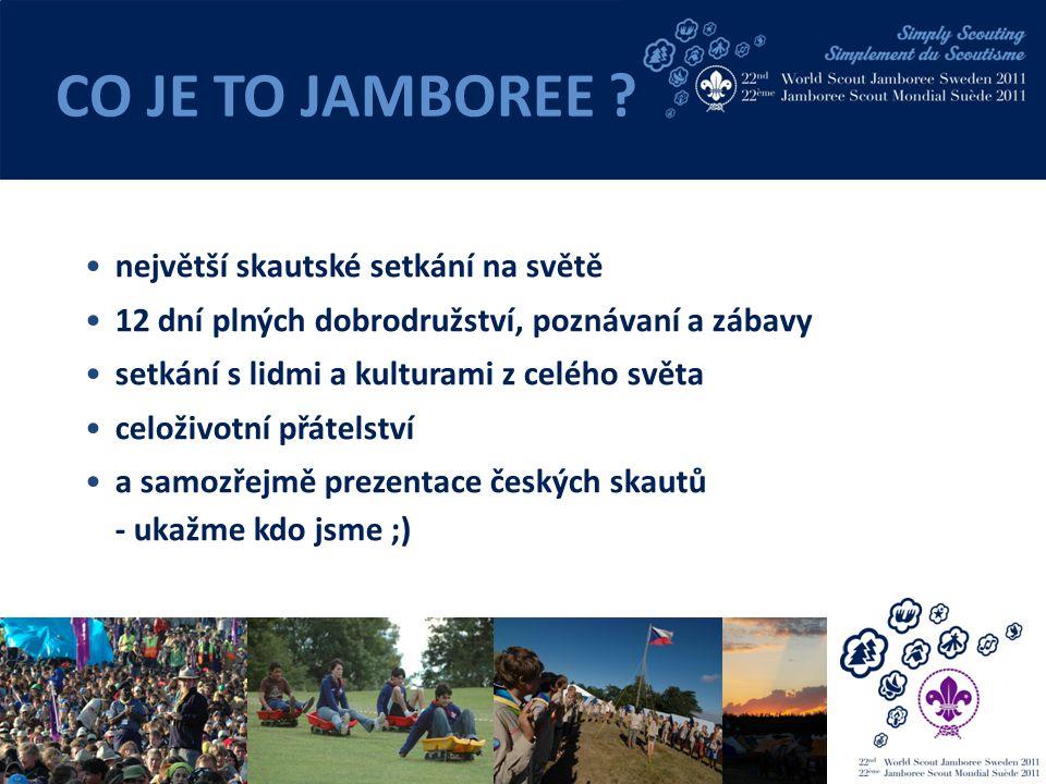 největší skautské setkání na světě 12 dní plných dobrodružství, poznávaní a zábavy setkání s lidmi a kulturami z celého světa celoživotní přátelství a samozřejmě prezentace českých skautů - ukažme kdo jsme ;) CO JE TO JAMBOREE