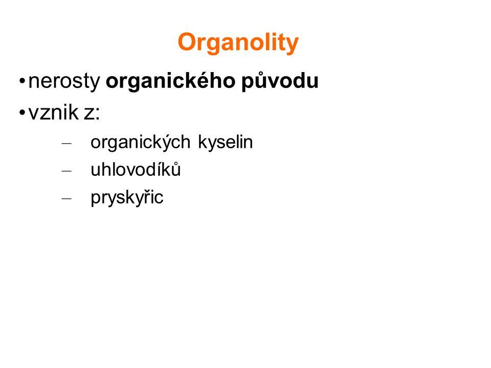 Organolity nerosty organického původu vznik z: – organických kyselin – uhlovodíků – pryskyřic