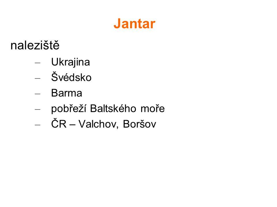 Jantar naleziště – Ukrajina – Švédsko – Barma – pobřeží Baltského moře – ČR – Valchov, Boršov
