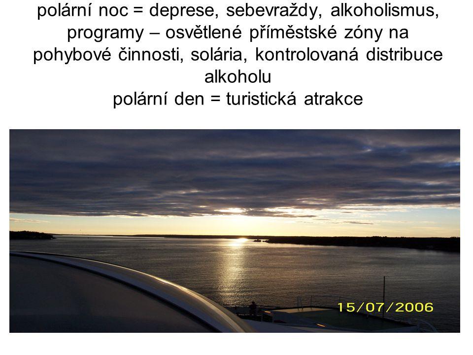 polární noc = deprese, sebevraždy, alkoholismus, programy – osvětlené příměstské zóny na pohybové činnosti, solária, kontrolovaná distribuce alkoholu polární den = turistická atrakce