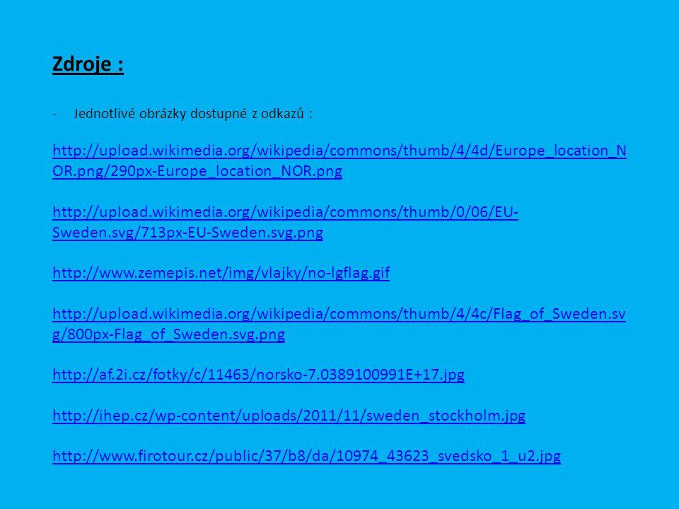 Zdroje : -Jednotlivé obrázky dostupné z odkazů : http://upload.wikimedia.org/wikipedia/commons/thumb/4/4d/Europe_location_N OR.png/290px-Europe_locati
