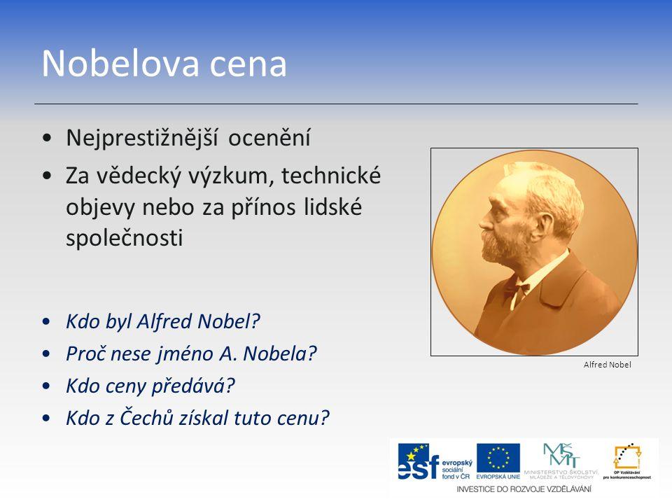 Nobelova cena Nejprestižnější ocenění Za vědecký výzkum, technické objevy nebo za přínos lidské společnosti Kdo byl Alfred Nobel.