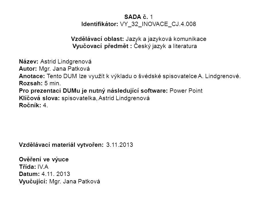 SADA č. 1 Identifikátor: VY_32_INOVACE_CJ.4.008 Vzdělávací oblast: Jazyk a jazyková komunikace Vyučovací předmět : Český jazyk a literaturapis Název: