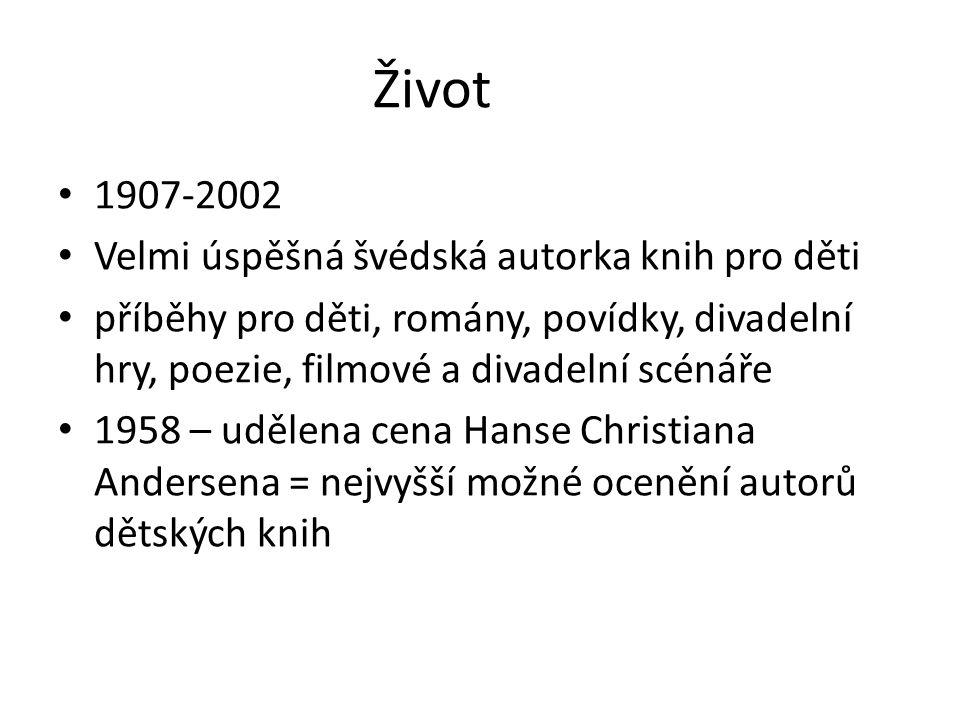 Život 1907-2002 Velmi úspěšná švédská autorka knih pro děti příběhy pro děti, romány, povídky, divadelní hry, poezie, filmové a divadelní scénáře 1958 – udělena cena Hanse Christiana Andersena = nejvyšší možné ocenění autorů dětských knih