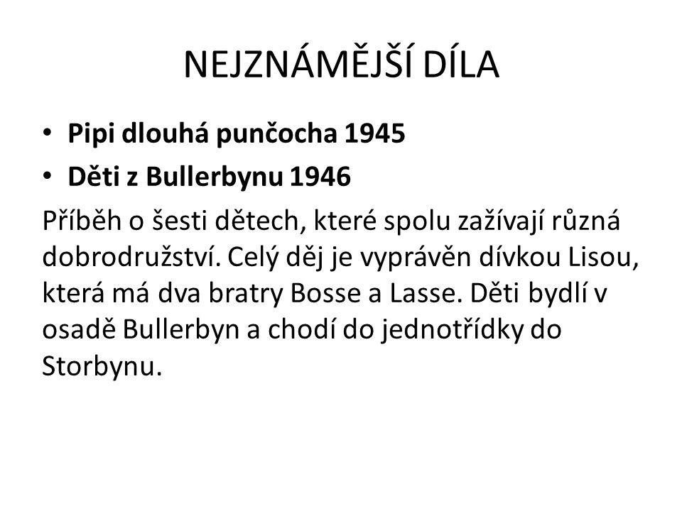 NEJZNÁMĚJŠÍ DÍLA Pipi dlouhá punčocha 1945 Děti z Bullerbynu 1946 Příběh o šesti dětech, které spolu zažívají různá dobrodružství. Celý děj je vyprávě