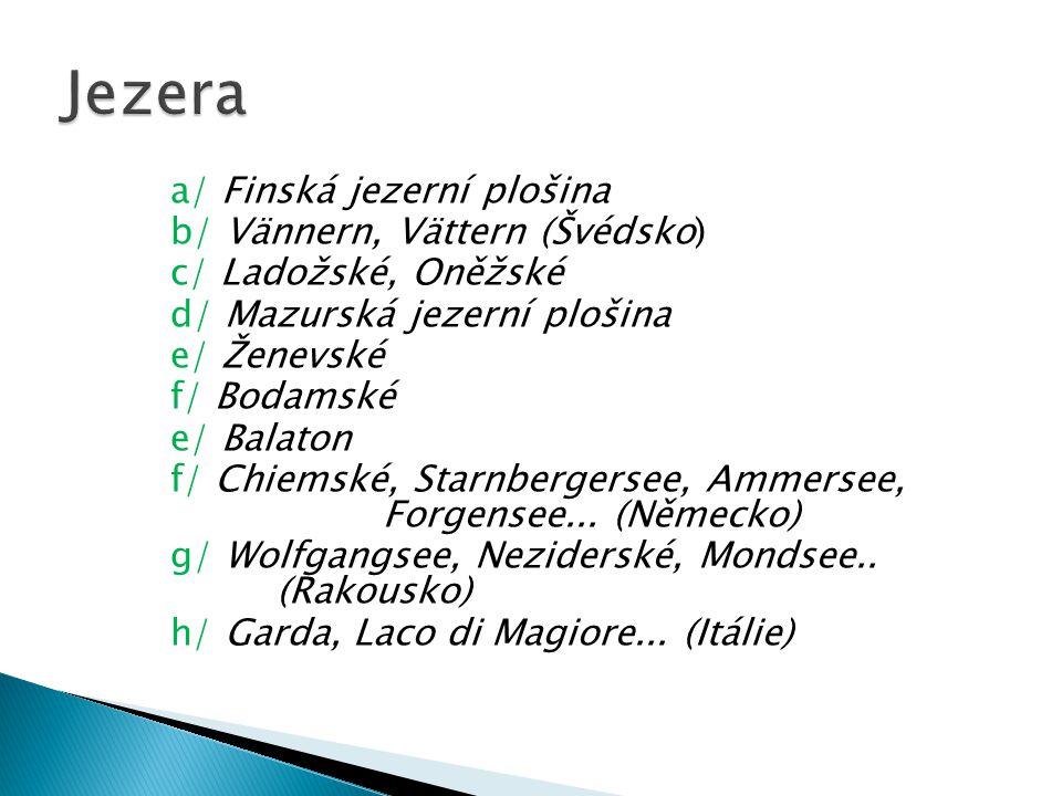 a/ Finská jezerní plošina b/ Vännern, Vättern (Švédsko) c/ Ladožské, Oněžské d/ Mazurská jezerní plošina e/ Ženevské f/ Bodamské e/ Balaton f/ Chiemsk