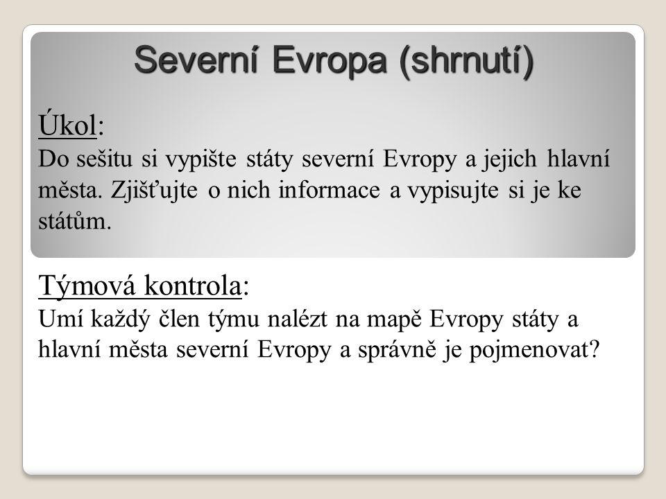 Severní Evropa (shrnutí) Úkol: Do sešitu si vypište státy severní Evropy a jejich hlavní města.
