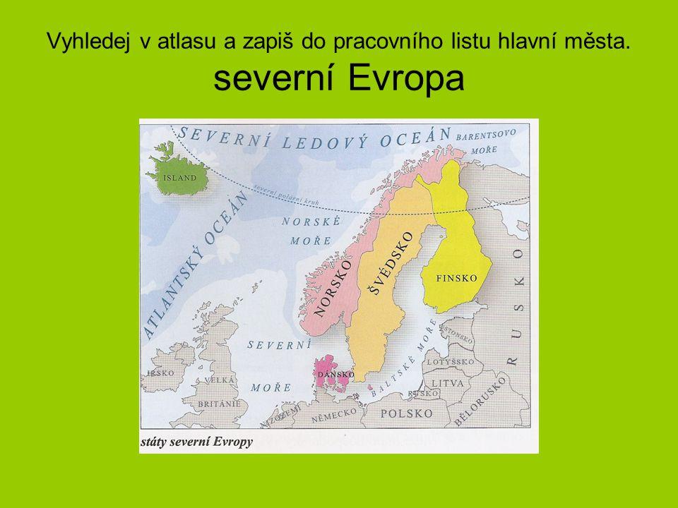 Vyhledej v atlasu a zapiš do pracovního listu hlavní města. severní Evropa