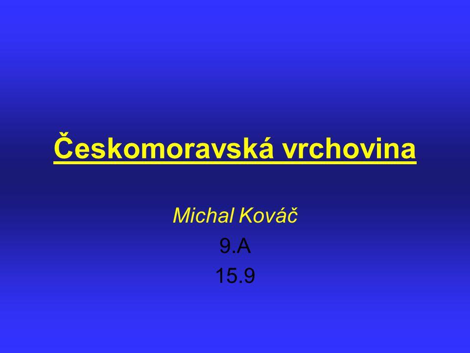 Českomoravská vrchovina Michal Kováč 9.A 15.9