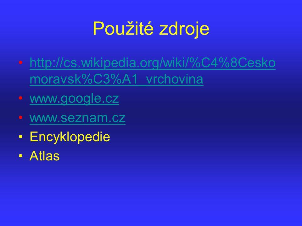 Použité zdroje http://cs.wikipedia.org/wiki/%C4%8Cesko moravsk%C3%A1_vrchovinahttp://cs.wikipedia.org/wiki/%C4%8Cesko moravsk%C3%A1_vrchovina www.goog